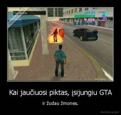 demotyvacija.lt_Kai-jauciuosi-piktas-isijungiu-GTA-ir-zudau-zmones_148043242442.jpg