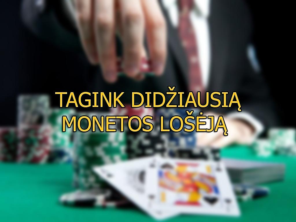 Tagink didžiausią monetos lošėją